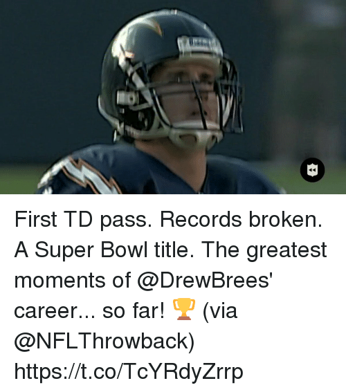 Memes, Super Bowl, and Bowl: First TD pass. Records broken. A Super Bowl title.  The greatest moments of @DrewBrees' career... so far! 🏆 (via @NFLThrowback) https://t.co/TcYRdyZrrp