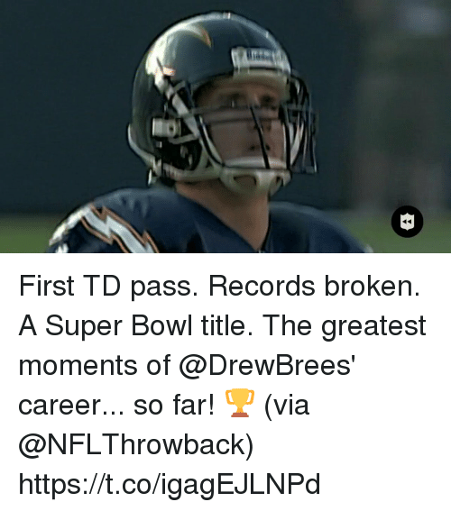 Memes, Super Bowl, and Bowl: First TD pass. Records broken. A Super Bowl title.  The greatest moments of @DrewBrees' career... so far! 🏆 (via @NFLThrowback) https://t.co/igagEJLNPd