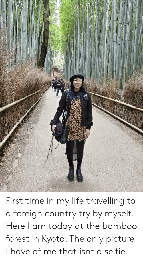 Life, Selfie, and Time: First time in my life travelling to a foreign country try by myself. Here I am today at the bamboo forest in Kyoto. The only picture I have of me that isnt a selfie.