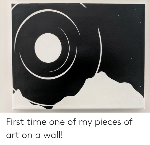 Time, Art, and One: First time one of my pieces of art on a wall!