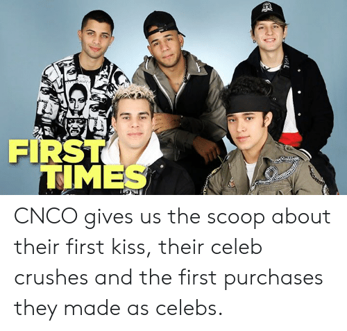 Memes, Kiss, and 🤖: FIRST  TIMES CNCO gives us the scoop about their first kiss, their celeb crushes and the first purchases they made as celebs.