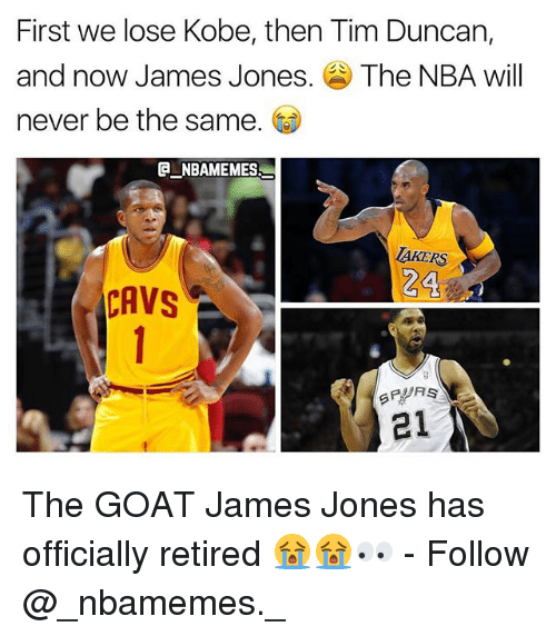 Memes, Nba, and Tim Duncan: First we lose Kobe, then Tim Duncan,  and now James Jones. The NBA will  never be the same.  @一NBAME MES  TAKERS  24  21 The GOAT James Jones has officially retired 😭😭👀 - Follow @_nbamemes._