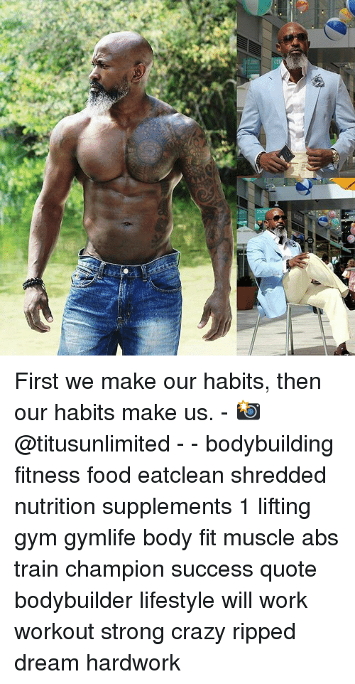 First We Make Our Habits Then Our Habits Make Us ...