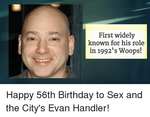 Memes, Sex and the City, and 🤖: First widely  known for his role  in 1992's Woops! Happy 56th Birthday to Sex and the City's Evan Handler!