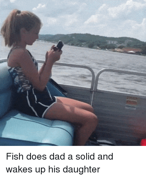 Dad, Phone, and Fish: Fish does dad a solid and wakes up his daughter
