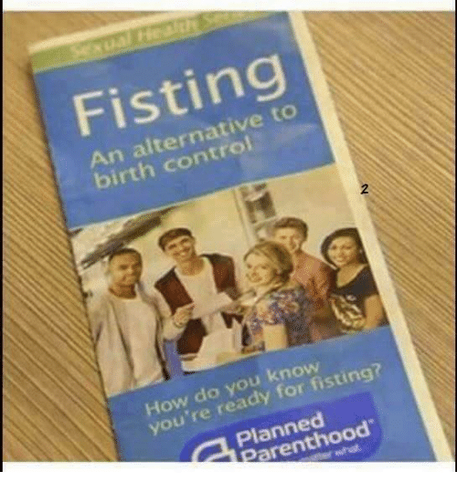 Memes Control And Parenthood Fisting An Alternative To Birth Control  How Do