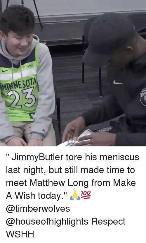 "Memes, Respect, and Wshh: fitb  MINNESOTA "" JimmyButler tore his meniscus last night, but still made time to meet Matthew Long from Make A Wish today."" 🙏💯 @timberwolves @houseofhighlights Respect WSHH"
