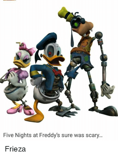 Scary Five Nights At Freddy's Memes Five Nights At Freddy S Sure Was Scary Frieza Frieza Meme On Me Me five nights at freddy s sure was scary