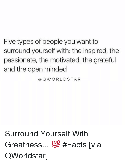 Facts, Passionate, and Hood: Five types of people you want to  surround yourself with: the inspired, the  passionate, the motivated, the grateful  and the open minded  a QWORLDSTAR Surround Yourself With Greatness... 💯 #Facts [via QWorldstar]