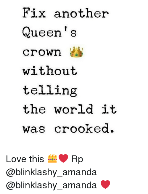 Love, Memes, and World: Fix another  Queen's  crown  without  telling  the world it  Was Crooked. Love this 👑❤️ Rp @blinklashy_amanda @blinklashy_amanda ❤️