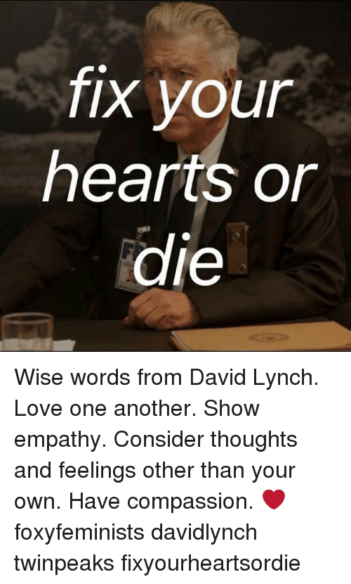 Fix Your Hearts Or Le Wise Words From David Lynch Love One Another