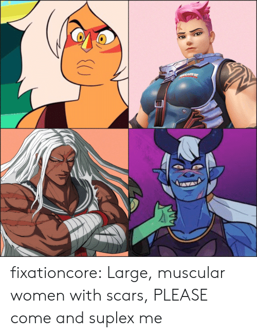 Tumblr, Blog, and Women: fixationcore:  Large, muscular women with scars, PLEASE come and suplex me