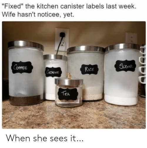 "Wife, Tea, and Rice: ""Fixed"" the kitchen canister labels last week.  Wife hasn't noticee, yet.  Rice  TEA When she sees it…"