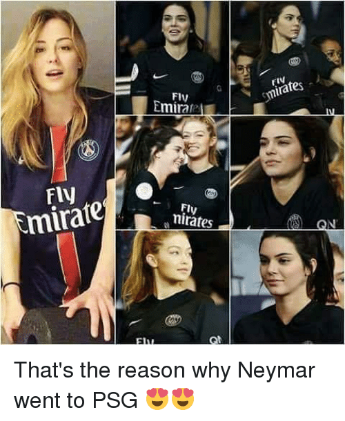 Memes, Neymar, and Reason: FIy  Flv  Emirae  mirates  Fly  mirate  Fly  nirates That's the reason why Neymar went to PSG 😍😍