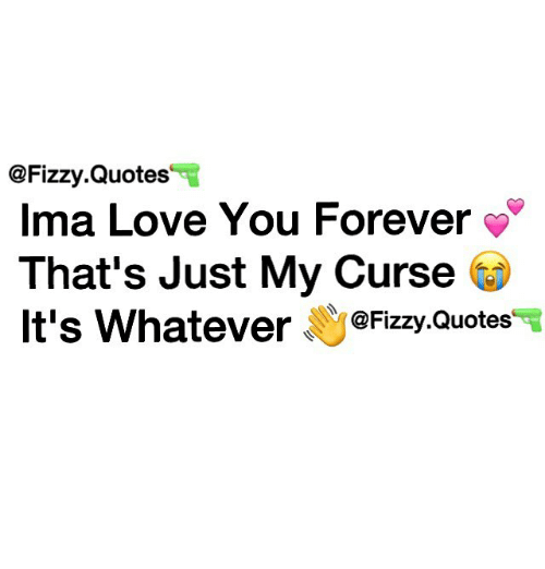 Quotes Ima Love You Forever Thats Just My Curse Its Whatever