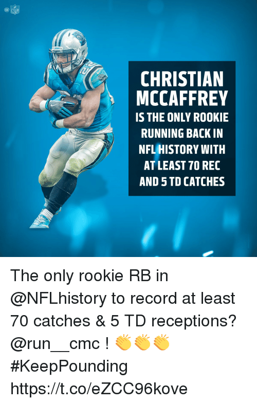 Memes, Nfl, and Run: FL  CHRISTIAN  MCCAFFREY  IS THE ONLY ROOKIE  RUNNING BACK IN  NFL HISTORY WITH  AT LEAST 70 REC  AND 5 TD CATCHES The only rookie RB in @NFLhistory to record at least 70 catches & 5 TD receptions?  @run__cmc ! 👏👏👏 #KeepPounding https://t.co/eZCC96kove