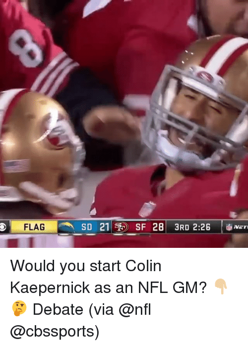 Colin Kaepernick, Memes, and Nfl: FLAG Would you start Colin Kaepernick as an NFL GM? 👇🏼🤔 Debate (via @nfl @cbssports)