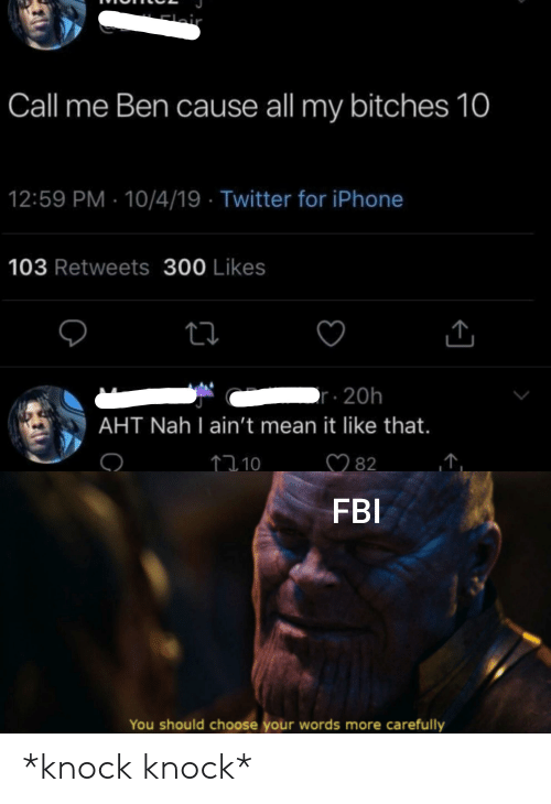 Fbi, Iphone, and Reddit: Flair  Call me Ben cause all my bitches 10  12:59 PM 10/4/19 Twitter for iPhone  103 Retweets 300 Likes  r 20h  AHT Nah I ain't mean it like that.  82  .10  FBI  You should choose your words more carefully  С *knock knock*
