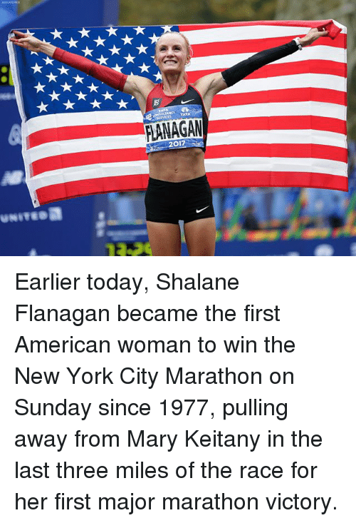 Memes, New York, and American: FLANAGAM  017 Earlier today, Shalane Flanagan became the first American woman to win the New York City Marathon on Sunday since 1977, pulling away from Mary Keitany in the last three miles of the race for her first major marathon victory.