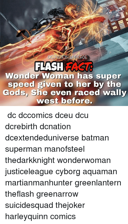 Batman, Memes, and Superman: FLASH FAS  Wonder Woman has super  speed given to her by the  Gods She even raced wally  west before. ☇☇ dc dccomics dceu dcu dcrebirth dcnation dcextendeduniverse batman superman manofsteel thedarkknight wonderwoman justiceleague cyborg aquaman martianmanhunter greenlantern theflash greenarrow suicidesquad thejoker harleyquinn comics