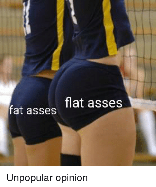 Dank Memes Fat And Asses Flat Asses Fat Asses