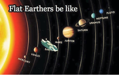 Be Like, Memes, and Jupiter: Flat Earthers be like  PLUTO  NEPTUNE  URANUS  SATURN  MARS  JUPITER  EA  VE  MERCURY