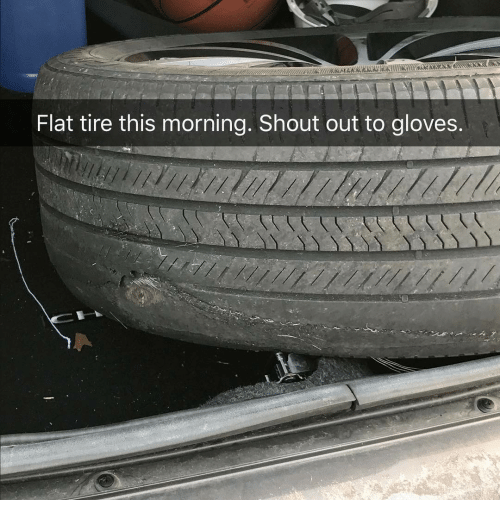 Flat Tire This Morning Shout Out to Gloves | Meme on ME ME