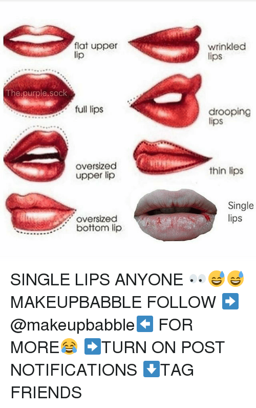 Friends, Memes, and Purple: flat upper  lip  wrinkled  lips  The.purple.sock  full lips  drooping  lips  oversized  upper lip  thin lips  Single  lips  oversized  bottom lip SINGLE LIPS ANYONE 👀😅😅 MAKEUPBABBLE FOLLOW ➡@makeupbabble⬅ FOR MORE😂 ➡️TURN ON POST NOTIFICATIONS ⬇TAG FRIENDS