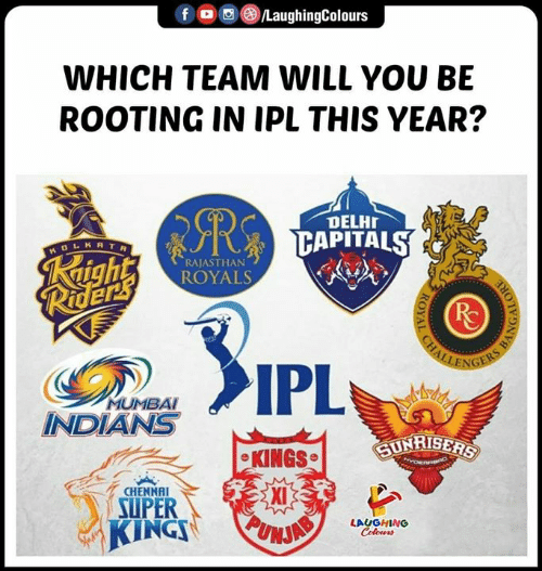 Royals, Sunrise, and Indianpeoplefacebook: fLaughingColours  WHICH TEAM WILL YOU BE  ROOTING IN IPL THIS YEAR?  DELH  K R T R  RAJASTHAN  ROYALS  MUMBAI  INDIANS  SUNRISE  CKINGS  CHENNAI  Xi  UPER  IN  LAUGHING  Celours