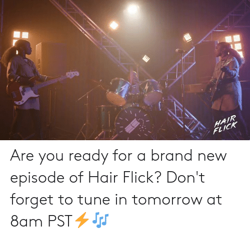 Memes, Hair, and Tomorrow: FLICK Are you ready for a brand new episode of Hair Flick?  Don't forget to tune in tomorrow at 8am PST⚡️🎶