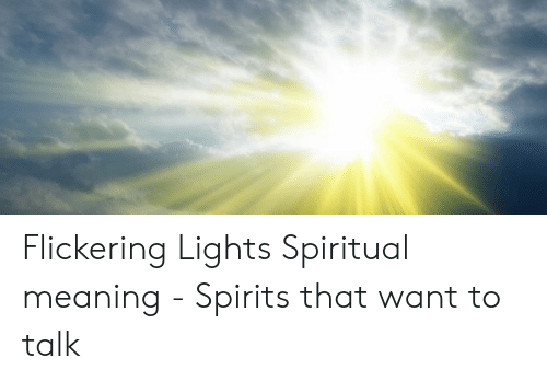 Flickering Lights Spiritual Meaning - Spirits That Want to Talk