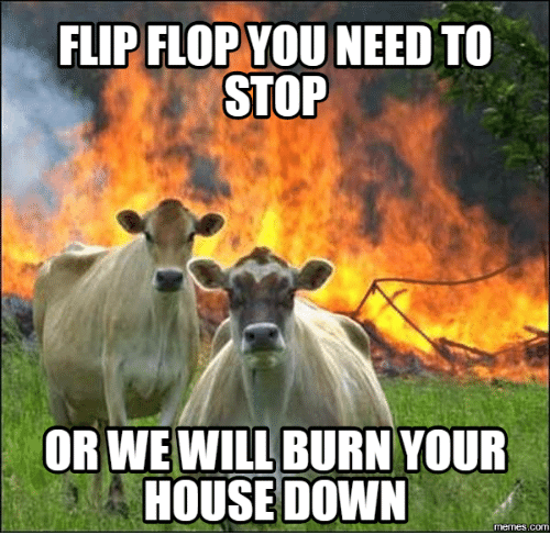 flip flop you need to stop orwe will burn your 17932433 flip flop you need to stop orwe will burn your house down memesco