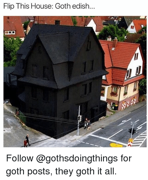 House, Trendy, and Goth: Flip This House: Goth edish... Follow @gothsdoingthings for goth posts, they goth it all.
