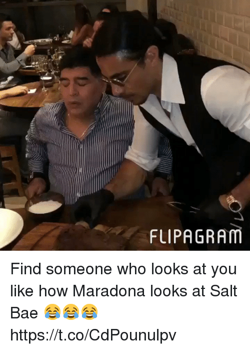 Bae, Soccer, and How: FLIPAGRAM Find someone who looks at you like how Maradona looks at Salt Bae 😂😂😂 https://t.co/CdPounulpv