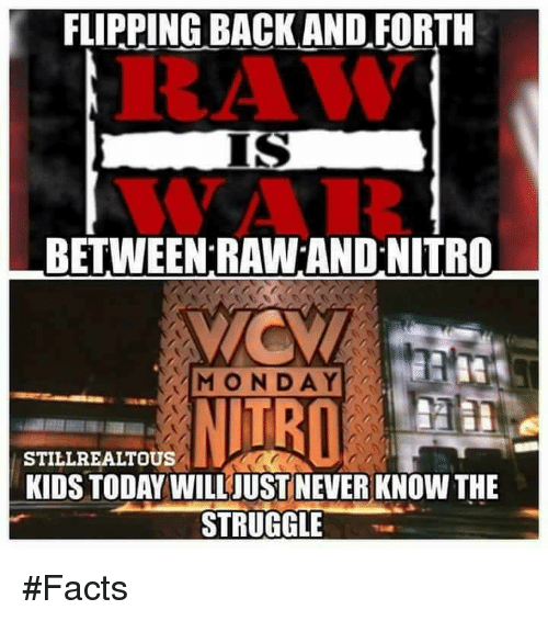 Facts, Struggle, and Kids: FLIPPING BACKAND FORTH  RAV  WAR  BETWEEN RAW AND.NITRO  STILLREALTOUS  KIDS TODAY WILLJUST NEVER KNOW THE  STRUGGLE #Facts