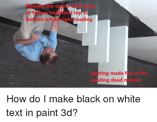 meme memes and black flipping the meme both ways to follow tradtional top