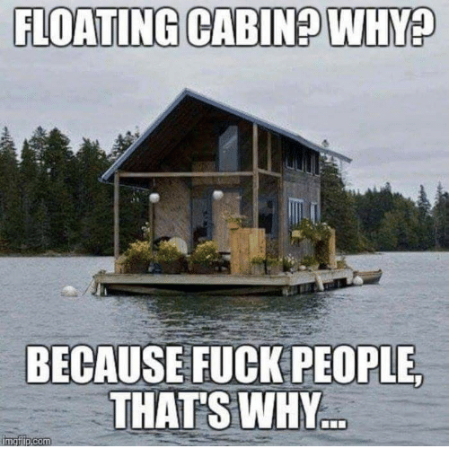 Fucking, Memes, and Fuck: FLOATING CABINE  BECAUSE FUCK PEOPLE  THATS WHY  ingtip com