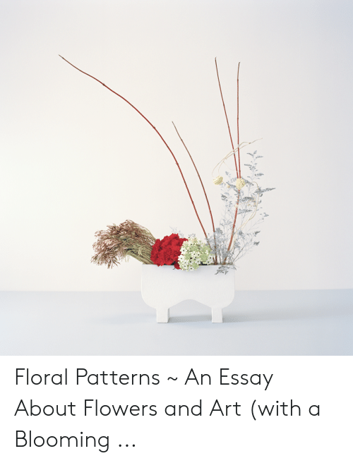 floral patterns  an essay about flowers and art with a blooming  flowers art and essay floral patterns  an essay about flowers and art