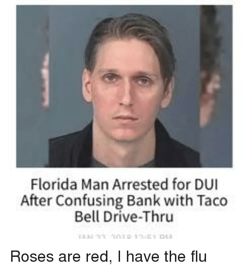 Florida Man, Taco Bell, and Bank: Florida Man Arrested for DUI  After Confusing Bank with Taco  Bell Drive-Thru