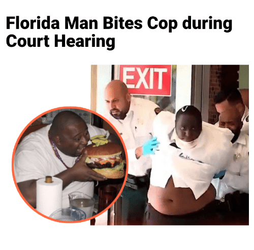 Florida Man, Florida, and Man: Florida Man Bites Cop during  Court Hearing  EXIT