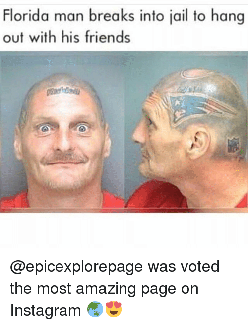 Florida Man, Friends, and Funny: Florida man breaks into jail to hang  out with his friends @epicexplorepage was voted the most amazing page on Instagram 🌏😍