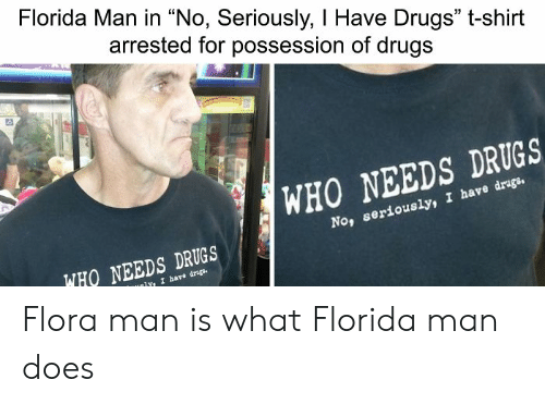 Florida Man in No Seriously I Have Drugs T-Shirt Arrested for
