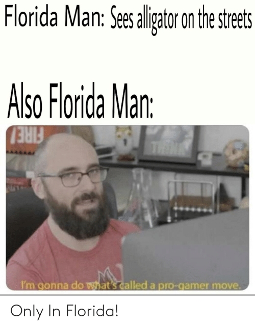 Florida Man, Streets, and Florida: Florida Man: Sees lligtr on the streets  Also Florida Man:  THIN  I'm gonna do what's called a pro-gamer move Only In Florida!