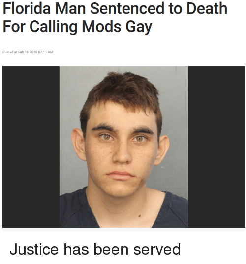 Florida Man, Death, and Florida: Florida Man Sentenced to Death  For Calling Mods Gay  Posted at Feb 16 2018 07:11 AM