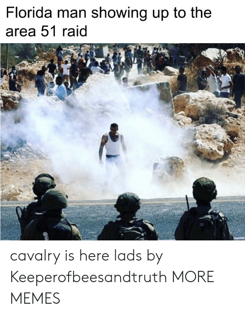 Dank, Florida Man, and Memes: Florida man showing up to the  area 51 raid  @li cavalry is here lads by Keeperofbeesandtruth MORE MEMES