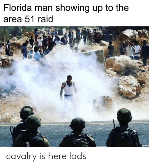 Florida Man, Florida, and Area 51: Florida man showing up to the  area 51 raid  @li cavalry is here lads