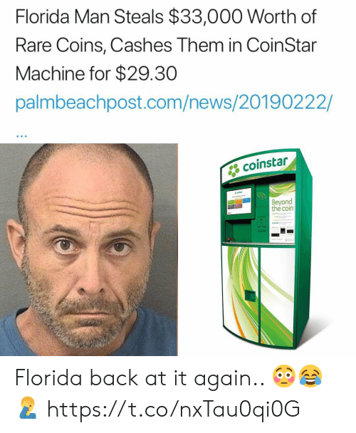 Florida Man, News, and Florida: Florida Man Steals $33,000 Worth of  Rare Coins, Cashes Them in CoinStar  Machine for $29.30  palmbeachpost.com/news/20190222/  coinstar  Beyond  thé coin Florida back at it again.. 😳😂🤦♂️ https://t.co/nxTau0qi0G