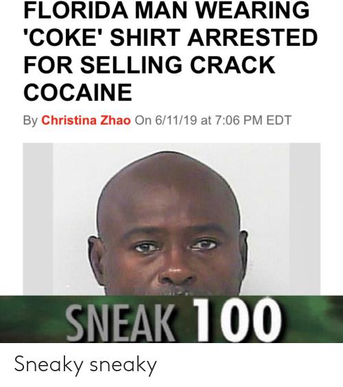 Florida Man, Reddit, and Cocaine: FLORIDA MAN WEARING  'COKE' SHIRT ARRESTED  FOR SELLING CRACK  COCAINE  By Christina Zhao On 6/11/19 at 7:06 PM EDT  SNEAK 100 Sneaky sneaky