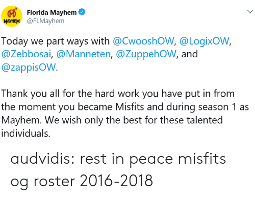 Tumblr, Work, and Thank You: Florida Mayhem  MAYHEM @FLMayhem  Today we part ways with @CwooshOW, @LogixoW,  @Zebbosai, @Manneten, @ZuppehOW, and  @zappisOW.  Thank you all for the hard work you have put in from  the moment you became Misfits and during season 1 as  Mayhem. We wish only the best for these talented  individuals. audvidis: rest in peace misfits og roster 2016-2018