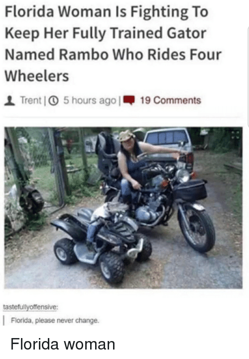Rambo, Florida, and Change: Florida Woman Is Fighting To  Keep Her Fully Trained Gator  Named Rambo Who Rides Four  Wheelers  İ Trent] 5 hours ago |呷19 Comments  tastefullyoffensive:  Florida, please never change.